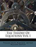 The Theory of Equations Vol I