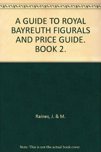 A GUIDE TO ROYAL BAYREUTH FIGURALS AND PRICE GUIDE. BOOK 2.