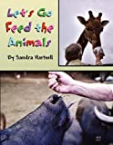 Let's Go Feed the Animals, Sandra Hartsell, 1462673988