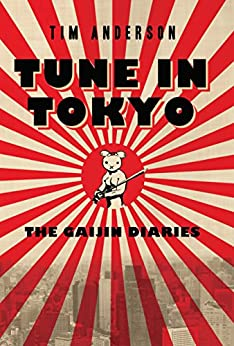 Tune In Tokyo:The Gaijin Diaries by [Anderson, Tim]