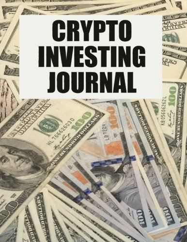 Crypto Investing Journal: Awesome for ICO Research, Whitepaper Summary, Crypto Goals, Blockfolio and All Things Crypto - (8.5x11 inch) (200 pages) - College Ruled Line Paper