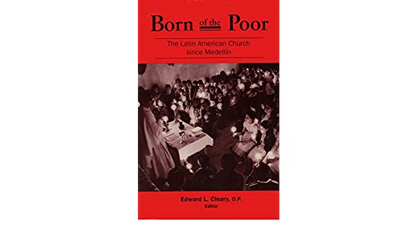 born of the poor the latin american church since medellin edward l