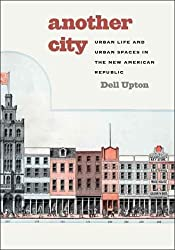 Another City: Urban Life and Urban Spaces in the New American Republic