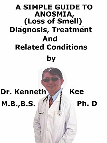 A  Simple  Guide  To  Anosmia, (Loss of Smell)  Diagnosis, Treatment  And  Related Conditions