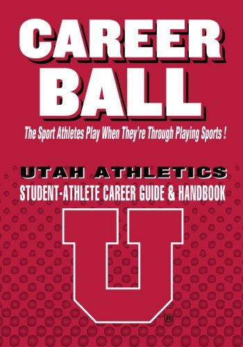 Download CareerBall: Utah Athletics Student-Athlete Career Guide and Handbook: The Sport Athletes Play When They're Through Playing Sports pdf