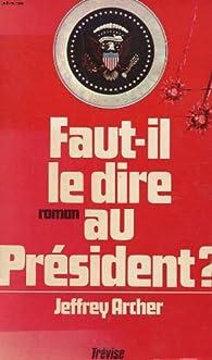 Faut-il le dire au président ? par Jeffrey Archer