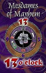 13 O'Clock (Mesdames of Mayhem Crime Anthologies Book 2)