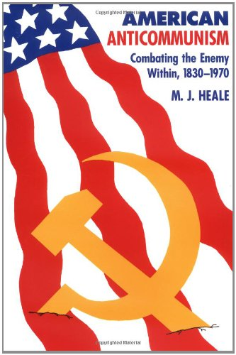 American Anti-Communism: Combating the Enemy Within, 1830-1970 (The American Moment)
