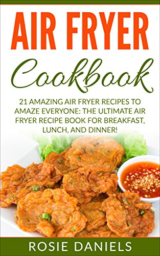21 Amazing Air Fryer Recipes to Amaze Everyone