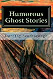 Humorous Ghost Stories, Dorothy Scarborough, 1494245000