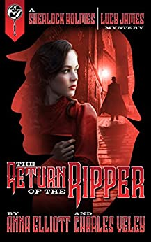 The Return of the Ripper: A Sherlock Holmes and Lucy James Mystery (The Sherlock Holmes and Lucy James Mysteries Book 7) by [Elliott, Anna, Veley, Charles]