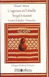 L'ogresse et l'abeille : Contes kabyles-Timucuha, édition bilingue français-berbère