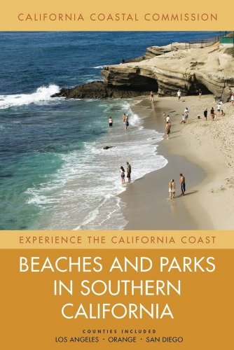 Beaches and Parks in Southern California: Counties Included: Los Angeles, Orange, San Diego (Experience the California C