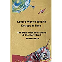 Laozi's Way to Wealth, Entropy and Time: The Deal with the Future & the Holy Grail