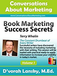 Book Marketing Success Secrets: The Constant Drumbeat of Every Writer (Conversations About Marketing Interview Series: Volume 1:4)
