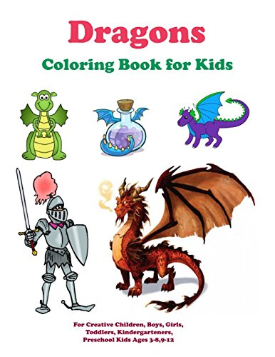 Dragons Coloring Book for Kids: For Creative Children, Boys, Girls, Preschool Kids Ages 3-8,9-12