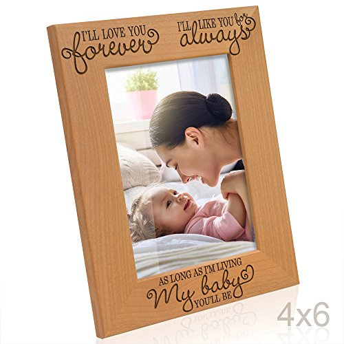 Kate Posh - I'll love you forever, I'll like you for always, as long as I'm living, my Baby you'll be - Engraved Natural Wood Picture Frame, Valentine's Day Gifts, New Baby Gifts (4x6-Vertical) -  B01KB56KMA