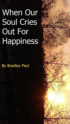 When Our Soul Cries Out For Happiness: God I Am Lost Without You A Guide To Finding Jesus (How To Live Elevated For God Book 1)