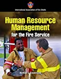 Human Resource Management for the Fire Service, International Association of Fire Chiefs Staff and Nathan Trauernicht, 0763749389