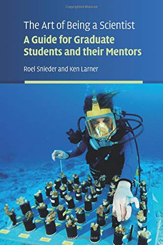 The Art of Being a Scientist: A Guide for Graduate Students and their Mentors