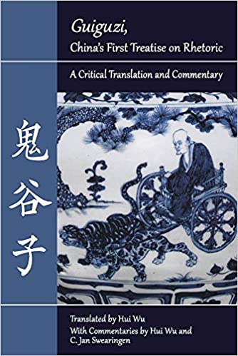 'Guiguzi', China's First Treatise on Rhetoric: A Critical Translation and Commentary (Landmarks in Rhetoric and Public Address)