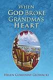 When God Broke Grandma's Heart, Helen Gumienny Glowacki, 1425764983