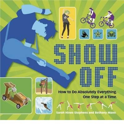 Show Off!: How to Do Absolutely Everything - One Step at a Time (Paperback) - Common PDF