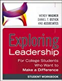 Exploring Leadership : For College Students Who Want to Make a Difference, Student Workbook, Wagner, Wendy and Ostick, Daniel T., 1118399501