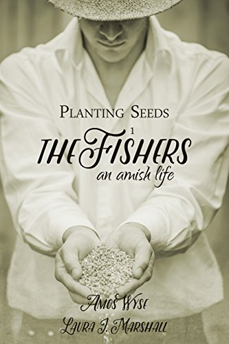 Planting Seeds: The Fishers (An Amish Life Book 1) by [Marshall, Laura J., Wyse, Amos]