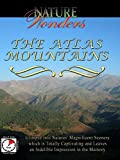 Nature Wonders - The Atlas Mountains - Morocco - Tunisia - Algeria