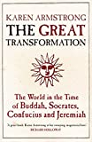 The Great Transformation: The World in the Time of Buddha, Socrates, Confucius and Jeremiah by Armstrong, Karen (2007) Paperback