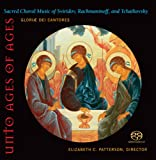 Unto Ages of Ages: Sacred Choral Music of Sviridov, Rachmaninoff and Tchaikovsky