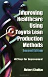 Improving Healthcare Using Toyota Lean Production Methods : 46 Steps for Improvement, Chalice, Robert and American Society for Quality Staff, 0873897137