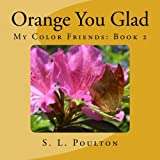 Orange You Glad, S. Poulton, 1484039939