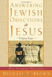 Answering Jewish Objections to Jesus: New Testament Objections (Vol. 4)