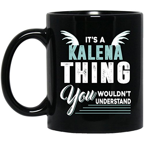Novelty name gifts mug For Him, Her - KALENA Thing You Wouldn't Understand - Novelty gift For Grandson, Boyfriend- On thanksgiving, Black 11oz percet size - Hawaiian Kalena Meaning