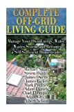 img - for Complete Off-Grid Living Guide: Manage Your Own Energy, Water, Wastes System and Become a Self-Sufficient Homesteader: (Living Off The Grid) book / textbook / text book