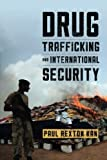 Drug Trafficking and International Security (Peace and Security in the 21st Century)