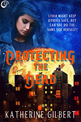 Protecting the Dead by [Gilbert, Katherine]