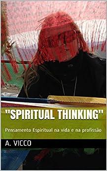 """""""Spiritual Thinking"""": Pensamento Espiritual na vida e na profissão por [Vicco, A.]"""