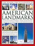 img - for The Visual Encyclopedia of American Landmarks: 150 Of The Most Significant And Noteworthy Historic, Cultural And Architectural Sites In America, Shown In More Than 500 Photographs book / textbook / text book