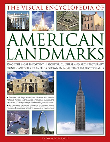 The Visual Encyclopedia of American Landmarks: 150 Of The Most Significant And Noteworthy Historic, Cultural And Architectural Sites In America, Shown In More Than 500 Photographs