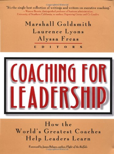 Coaching for Leadership: How the World's Greatest Coaches Help Leaders Learn