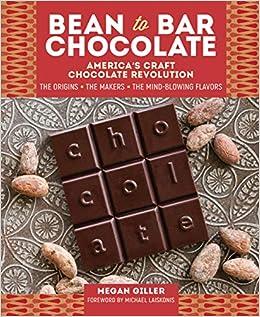 Bean To Bar Chocolate Americas Craft Chocolate Revolution The