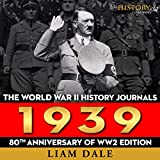 The World War II History Journals: 1939: 80th Anniversary of WW2 Edition: WW2 Timeless, Book 1 -  The History Journals