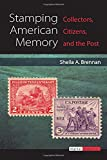 Stamping American Memory: Collectors, Citizens, and the Post (Digital Humanities)