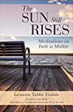 img - for The Sun Still Rises: Meditations on Faith at Midlife book / textbook / text book