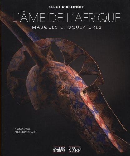 L'âme de l'Afrique : Masques et sculptures ~ Serge Diakonoff, André Longchamp