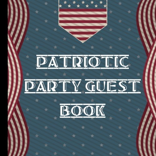 Patriotic Party Guest Book: Beautiful Red White and Blue American Flag Patriotic Party Guest Book, Use For a Memory Keepsake to Treasure Forever ... Party Decorations,) (Volume -