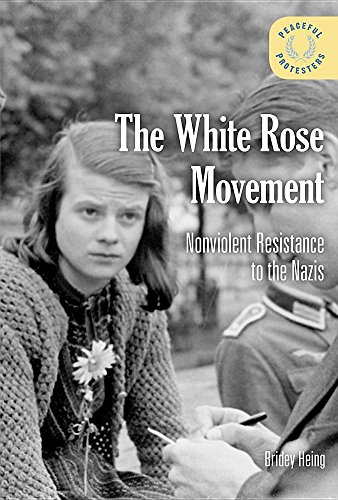 (The White Rose Movement: Nonviolent Resistance to the Nazis (Peaceful Protesters))